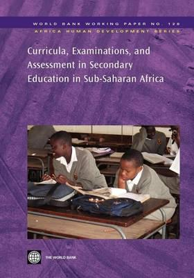 Curricula, Examinations, and Assessment in Secondary Education in Sub-Saharan Africa. Africa Human Development Series