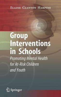 Group Interventions in Schools: Promoting Mental Health for At-Risk Children and Youth