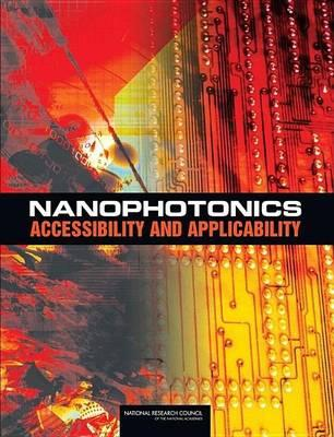Nanophotonics: Accessibility and Applicability. Committee on Nanophotonics Accessibility and Applicability: Division on Engineering and Physical Sciences.
