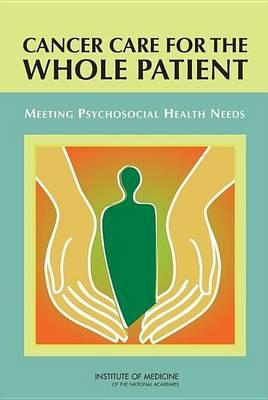 Cancer Care for the Whole Patient: Meeting Psychosocial Health Needs. Committee on Psychosocial Services to Cancer Patients/Families in a Community Setting: Board on Health Care Services.