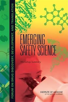 Emerging Safety Science: Workshop Summary. Forum on Drug Discovery, Development, and Translation: Board on Health Sciences Policy.
