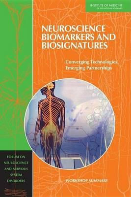 Neuroscience Biomarkers and Biosignatures: Converging Technologies, Emerging Partnerships; Workshop Summary. Forum on Neuroscience and Nervous System Disorders: Board on Health Sciences Policy.
