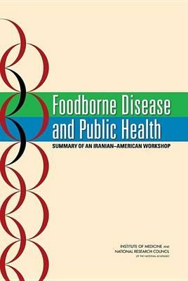 Foodborne Disease and Public Health: Summary of an Iranian-American Workshop. Food and Nutrition Board: Office for Central Europe and Eurasia, Policy and Global Affairs Division.
