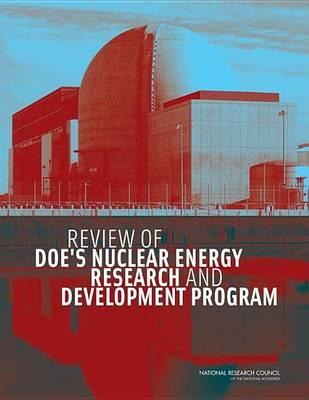 Review of Doe's Nuclear Energy Research and Development Program. Committee on Review of Doe S Nuclear Energy Research and Development Program. Board on Energy and Environmental Systems: Division on Engineering and Physical Sciences.