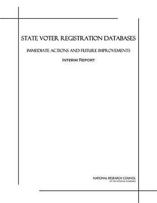 State Voter Registration Databases: Immediate Actions and Future Improvements, Interim Report. Committee on State Voter Registration Databases: Computer Science and Telecommunications Board, Division on Engineering and Physical Sciences.