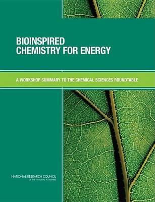 Bioinspired Chemistry for Energy: A Workshop Summary to the Chemical Sciences Roundtable. Chemical Sciences Roundtable: Board on Chemical Sciences and Technology, Division on Earth and Life Studies.