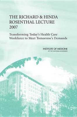 Richard and Hinda Rosenthal Lecture 2007, The: Transforming Today's Health Care Workforce to Meet Tomorrow's Demands