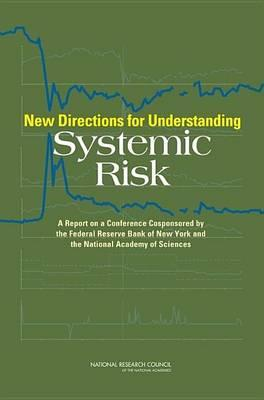 New Directions for Understanding Systemic Risk: A Report on a Conference Cosponsored by the Federal Reserve Bank of New York and the National Academy of Sciences
