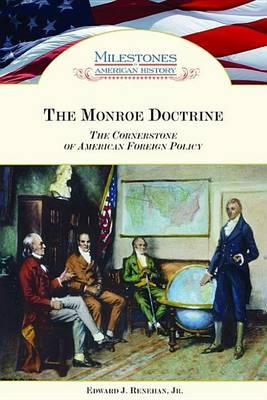 Monroe Doctrine, The: The Cornerstone of American Foreign Policy. Milestones in American History.
