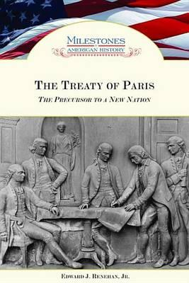 Treaty of Paris, The: The Precursor to a New Nation. Milestones in American History.