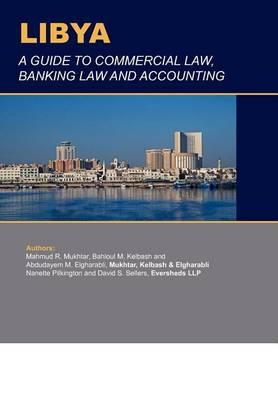Libya: A Guide to Commercial Law, Banking Law & Accounting