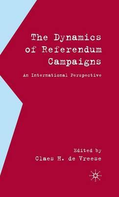 Dynamics of Referendum Campaigns, The: An International Perspective