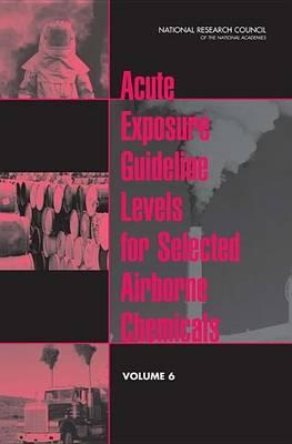 Acute Exposure Guideline Levels for Selected Airborne Chemicals, Volume 6
