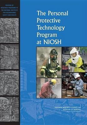 Personal Protective Technology Program at Niosh, The: Reviews of Research Programs of the National Institute for Occupational Safety and Health