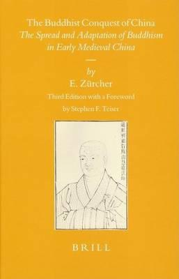 Buddhist Conquest of China, The: The Spread and Adaptation of Buddhism in Early Medieval China