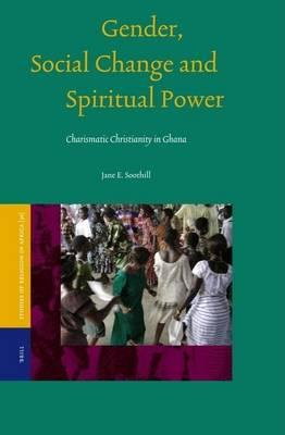 Gender, Social Change and Spiritual Power: Charismatic Christianity in Ghana. Studies of Religion in Africa: Supplements to the Journal of Religion in Africa, Volume 30.