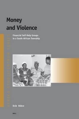 Money and Violence: Financial Self-Help Groups in a South African Township. Afrika-Studiecentrum Series, Volume 8.