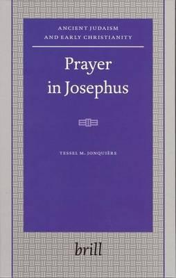 Prayer in Josephus. Ancient Judaism and Early Christianity