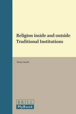 Religion Inside and Outside Traditional Institutions. Empirical Studies in Theology, Volume 15.