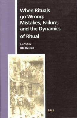 When Rituals Go Wrong: Mistakes, Failure, and the Dynamics of Ritual. Numen Book Series: Studies in the History of Religions, Volume 115.