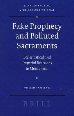 Fake Prophecy and Polluted Sacraments: Ecclesiastical and Imperial Reactions to Montanism. Supplements to Vigiliae Christianae Formerly Philosophia Patrum: Texts and Studies of Early Christian Life and Language, Volume 84.