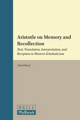 Aristotle on Memory and Recollection: Text, Translation, Interpretation, and Reception in Western Scholasticism. Philosophia Antiqua: A Series of Studies on Ancient Philosophy, Volume 110.