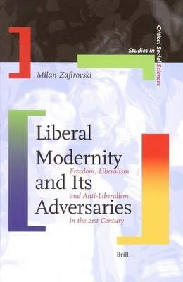Liberal Modernity and Its Adversaries: Freedom, Liberalism and Anti-Liberalism in the 21st Century. Studies in Critical Social Sciences, Volume 10.