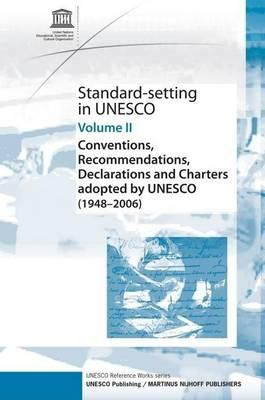 Standard-Setting at UNESCO, Volume 2: Conventions, Recommendations, Declarations and Charters Adopted by UNESCO (1948 2006)