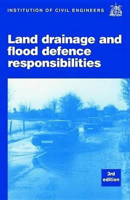 Land Drainage and Flood Defence Responsibilities: A Practical Guide, 3rd Edition