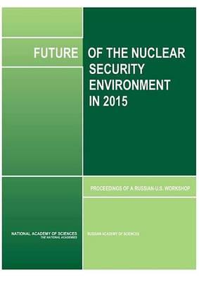 Future of the Nuclear Security Environment in 2015: Proceedings
