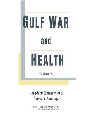 Gulf War and Health. Long-Term Consequences of Traumatic Brain Injury, Volume 7.