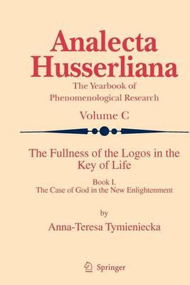 The Fullness of the Logos in the Key of Life: Book I the Case of God in the New Enlightenment