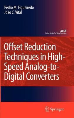 Offset Reduction Techniques in High-Speed Analog-To-Digital Converters: Analysis, Design and Tradeoffs