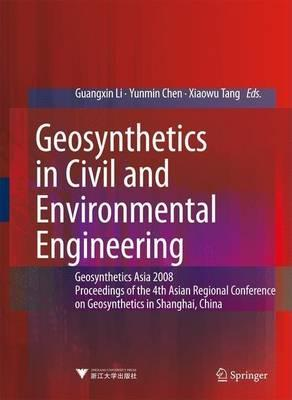 Geosynthetics in Civil and Environmental Engineering: Geosynthetics Asia 2008 Proceedings of the 4th Asian Regional Conference on Geosynthetics in Shanghai, China
