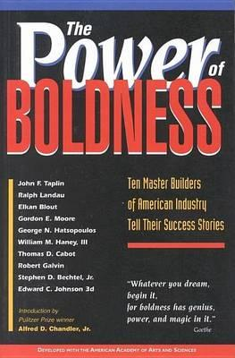 Power of Boldness, The: Ten Master Builders of American Industry Tell Their Success Stories