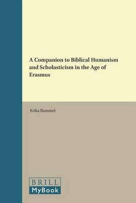 Biblical Humanism and Scholasticism in the Age of Erasmus