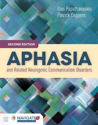 Aphasia And Related Neurogenic Communication Disorders - Ilias Papathanasiou, Patrick Coppens