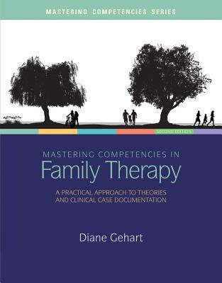 Mastering Competencies in Family Therapy : a Practical Approach to Theory and Clinical Case Documentation