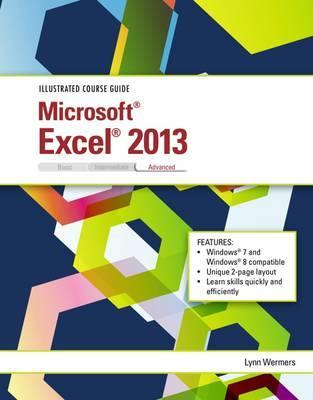 Illustrated Course Guide : Microsoft (R) Excel (R) 2013 Advanced, Spiral bound Version
