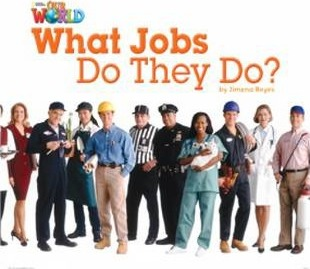 Our World Readers What Jobs Do They Do?  British English