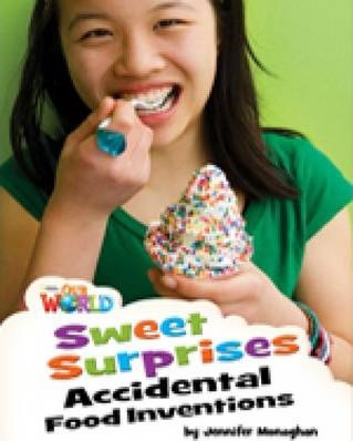 Our World Readers Sweet Surprises, Accidental Food Inventions  British English