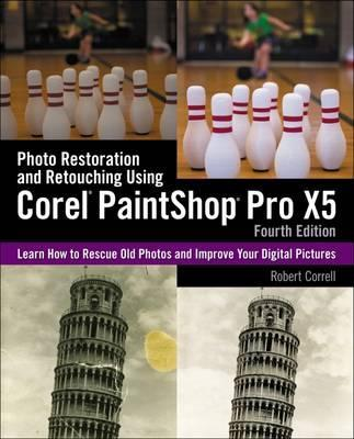 Photo Restoration and Retouching Using Corel (R) PaintShop Pro (R) X5