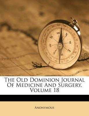 The Old Dominion Journal of Medicine and Surgery, Volume 18