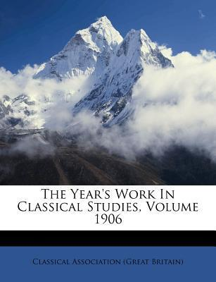 The Year's Work in Classical Studies, Volume 1906