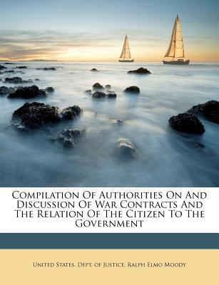 Compilation of Authorities on and Discussion of War Contracts and the Relation of the Citizen to the Government