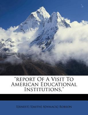 """""""Report of a Visit to American Educational Institutions,"""""""