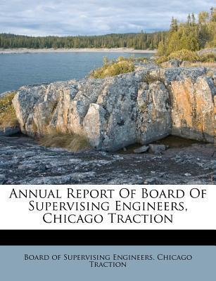 Annual Report of Board of Supervising Engineers, Chicago Traction
