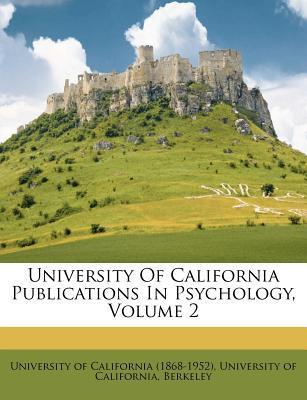 University of California Publications in Psychology, Volume 2