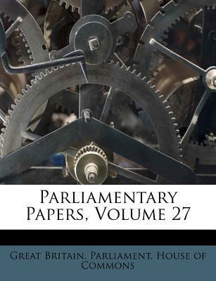 Parliamentary Papers, Volume 27