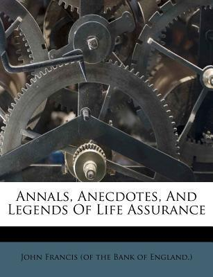 Annals, Anecdotes, and Legends of Life Assurance